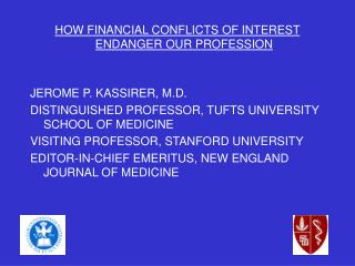 HOW FINANCIAL CONFLICTS OF INTEREST ENDANGER OUR PROFESSION JEROME P. KASSIRER, M.D.