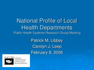 National Profile of Local Health Departments  Public Health Systems Research Group Meeting