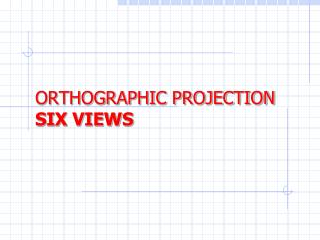 ORTHOGRAPHIC PROJECTION SIX VIEWS