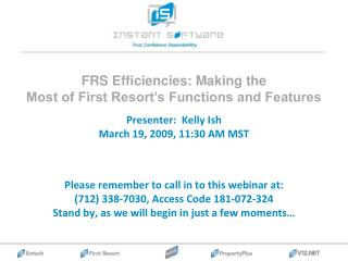 Presenter:  Kelly Ish March 19, 2009, 11:30 AM MST Please remember to call in to this webinar at: