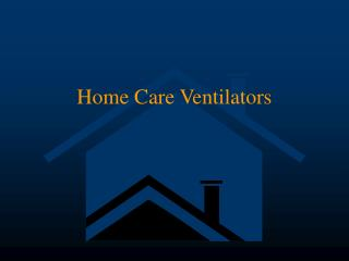 Home Care Ventilators