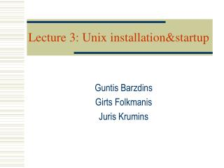 Lecture 3: Unix installation&startup