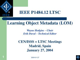 IEEE P1484.12 LTSC Learning Object Metadata (LOM) Wayne Hodgins – Chair