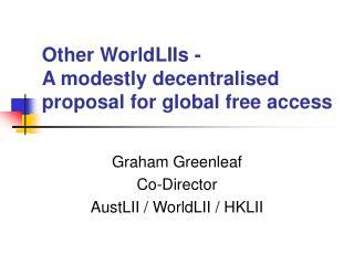 Other WorldLIIs -  A modestly decentralised proposal for global free access