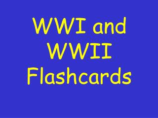 WWI and WWII Flashcards