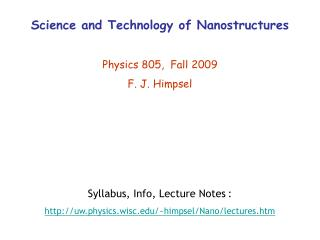 Science and Technology of Nanostructures  Physics 805,  Fall 2009 F. J. Himpsel