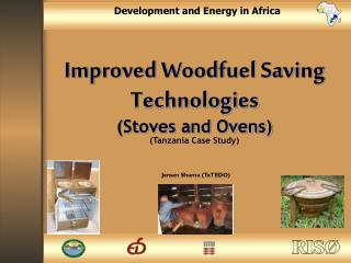 Improved Woodfuel Saving Technologies (Stoves and Ovens) (Tanzania Case Study)
