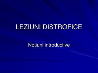 LEZIUNI DISTROFICE