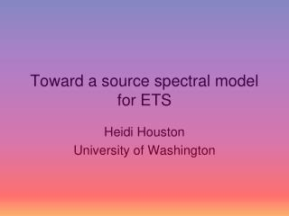 Toward a source spectral model for ETS