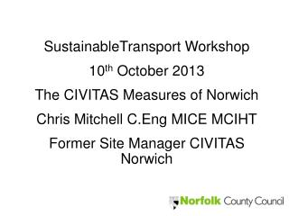 SustainableTransport Workshop 10 th  October 2013 The CIVITAS Measures of Norwich