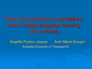 Greek young learners' perceptions about foreign language learning and teaching