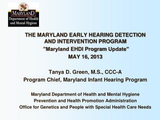 "THE MARYLAND EARLY HEARING DETECTION AND INTERVENTION PROGRAM ""Maryland  EHDI Program  Update"""
