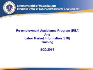 Re-employment Assistance Program (REA)  And Labor Market Information (LMI) Training 8/20/2014
