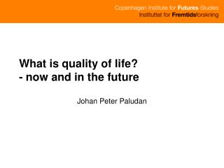 What is quality of life? - now and in the future