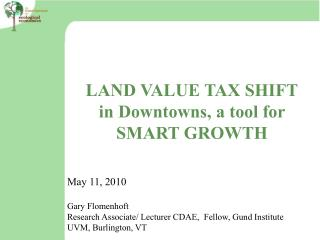 LAND VALUE TAX SHIFT in Downtowns, a tool for SMART GROWTH May 11, 2010 Gary Flomenhoft