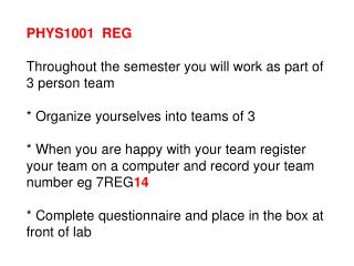 PHYS1001  REG Throughout the semester you will work as part of 3 person team