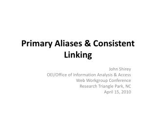 Primary Aliases & Consistent Linking