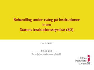 Behandling under tvång på institutioner inom  Statens institutionsstyrelse (SiS)