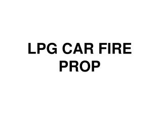 LPG CAR FIRE PROP