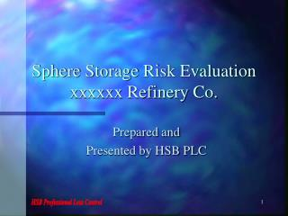 Sphere Storage Risk Evaluation xxxxxx Refinery Co.