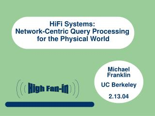 HiFi Systems:  Network-Centric Query Processing  for the Physical World