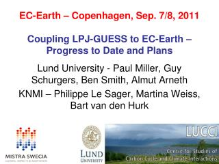 EC-Earth – Copenhagen, Sep. 7/8, 2011 Coupling LPJ-GUESS to EC-Earth – Progress to Date and Plans