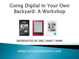 Going Digital In Your Own Backyard: A Workshop