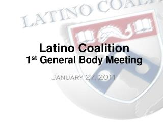 Latino Coalition 1 st  General Body Meeting