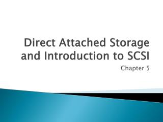 Direct Attached Storage and Introduction to SCSI