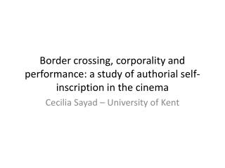 Border crossing, corporality and performance: a study of authorial self-inscription in the cinema