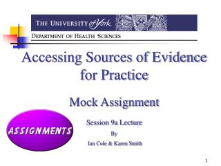 Accessing Sources of Evidence for Practice Mock Assignment Session 9a Lecture By