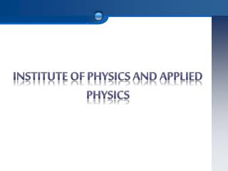 Institute of Physics and Applied Physics