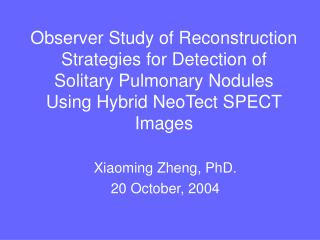 Xiaoming Zheng, PhD. 20 October, 2004