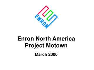 Enron North America Project Motown March 2000