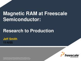 Magnetic RAM at Freescale Semiconductor: Research to Production