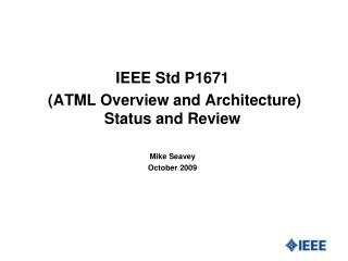 IEEE Std P1671 (ATML Overview and Architecture) Status and Review Mike Seavey October 2009