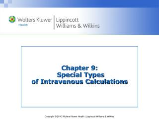 Chapter 9:  Special Types  of Intravenous Calculations