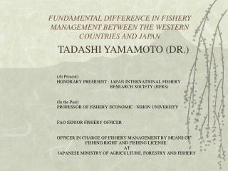 FUNDAMENTAL DIFFERENCE IN FISHERY MANAGEMENT BETWEEN THE WESTERN COUNTRIES AND JAPAN