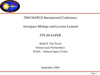 2004 MAPLD International Conference Aerospace Mishaps and Lessons Learned STS-86 SAFER Keith E. Van Tassel Group Lead, P