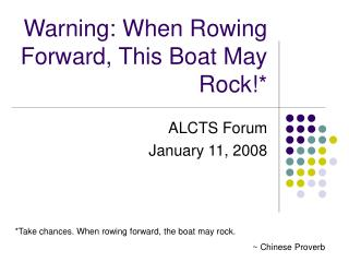 Warning: When Rowing Forward, This Boat May Rock!*