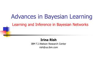 Advances in Bayesian Learning Learning and Inference in Bayesian Networks