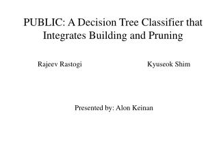 PUBLIC: A Decision Tree Classifier that Integrates Building and Pruning