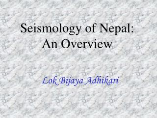 Seismology of Nepal: An Overview