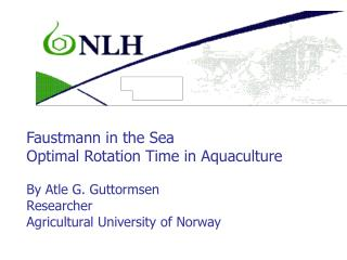 Faustmann in the Sea Optimal Rotation Time in Aquaculture By Atle G. Guttormsen Researcher Agricultural University of