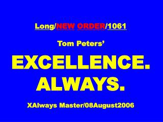 Lon g/ NEW ORDER / 1061 Tom Peters' EXCELLENCE. ALWAYS. XAlways Master/08August2006