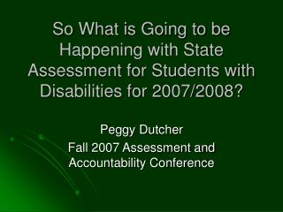 Peggy Dutcher Fall 2007 Assessment and Accountability Conference
