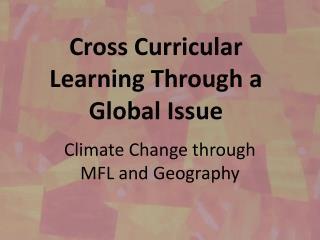 Cross Curricular Learning Through a Global Issue