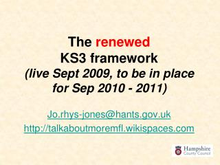 The  renewed KS3 framework  (live Sept 2009, to be in place for Sep 2010 - 2011)
