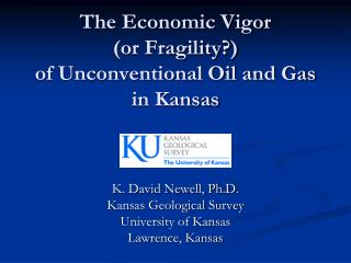 The Economic Vigor  (or Fragility?)  of Unconventional Oil and Gas  in Kansas