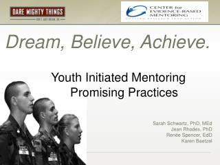 Dream, Believe, Achieve. Youth Initiated Mentoring           Promising Practices